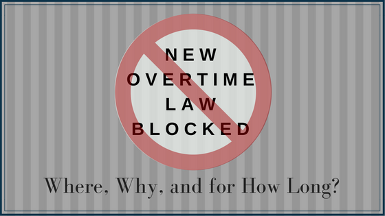 New Overtime Law Blocked- Where, Why, and for How Long?